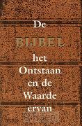 De Bijbel het Ontstaan en de Waarde erva
